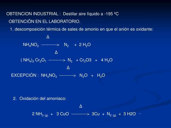 OBTENCION INDUSTRIAL :  Destilar aire líquido a -195 ºC