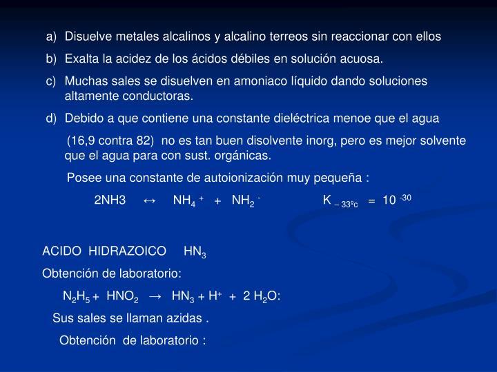 Disuelve metales alcalinos y alcalino terreos sin reaccionar con ellos