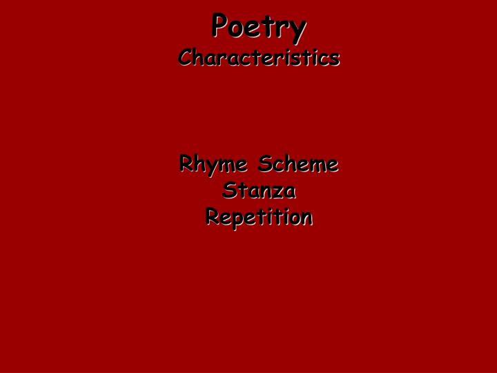 Poetry characteristics rhyme scheme stanza repetition