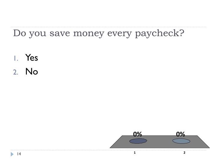 Do you save money every paycheck?