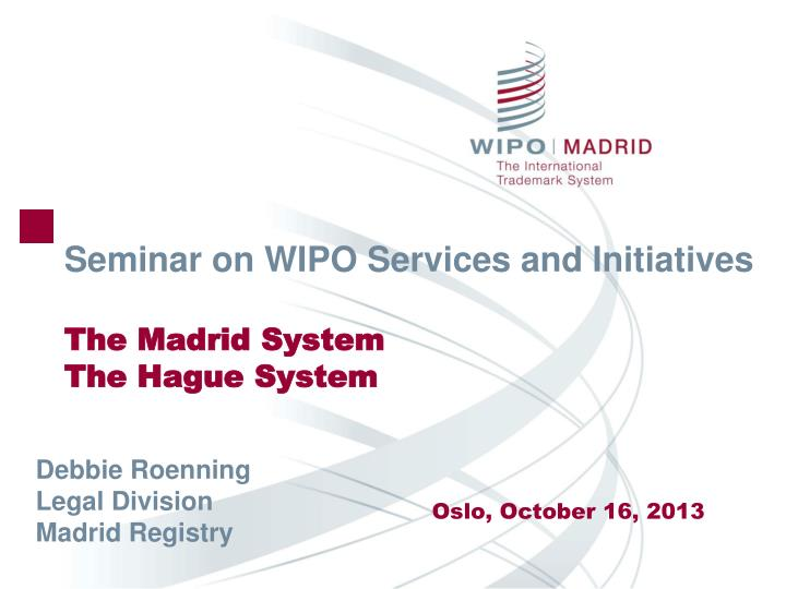 Seminar on wipo services and initiatives the madrid system the hague system