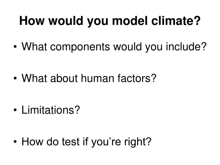 How would you model climate