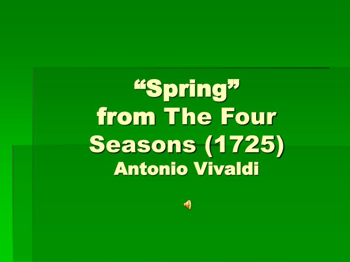 Spring from the four seasons 1725 antonio vivaldi