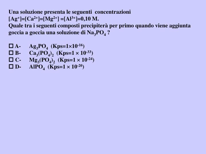 Una soluzione presenta le seguenti  concentrazioni