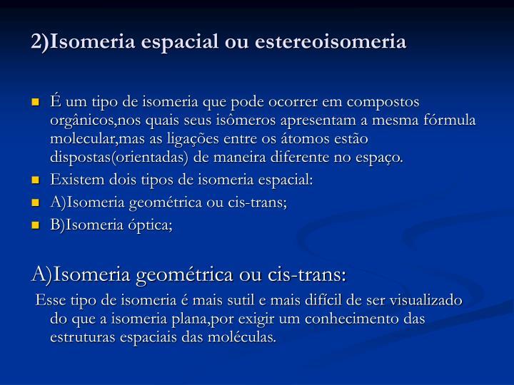 2)Isomeria espacial ou estereoisomeria