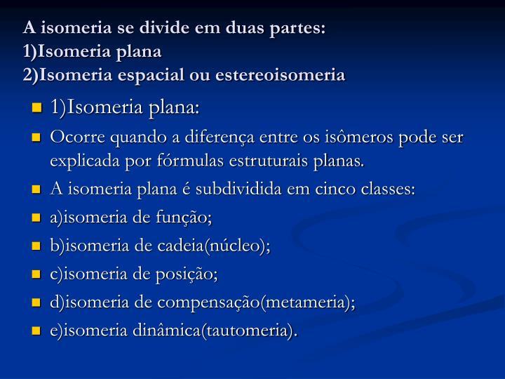 A isomeria se divide em duas partes: