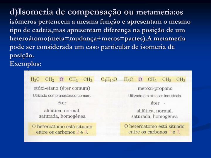 d)Isomeria de compensação ou