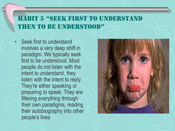 "Habit 5 ""Seek First to Understand Then to Be Understood"""