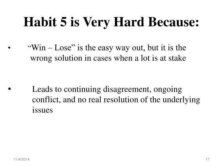 Habit 5 is Very Hard Because: