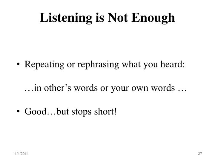 Listening is Not Enough