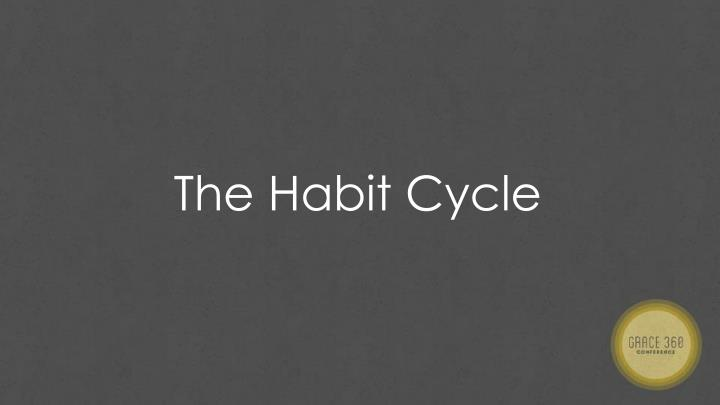 The Habit Cycle