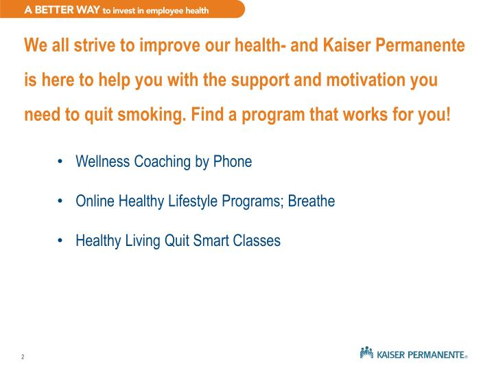 We all strive to improve our health- and Kaiser Permanente is here to help you with the support and motivation you need to quit smoking. Find a program that works for you!