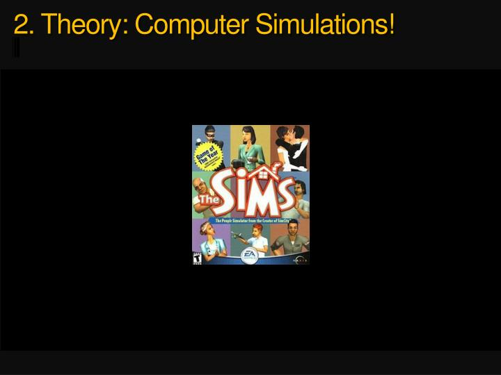 2. Theory: Computer Simulations!