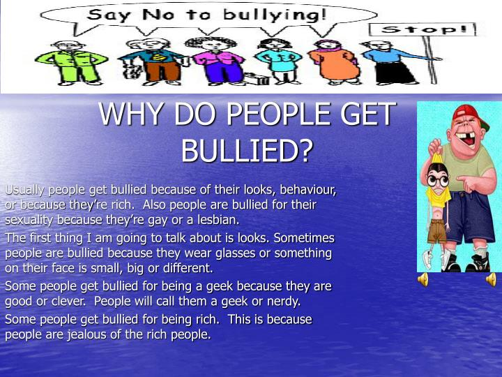 WHY DO PEOPLE GET BULLIED?