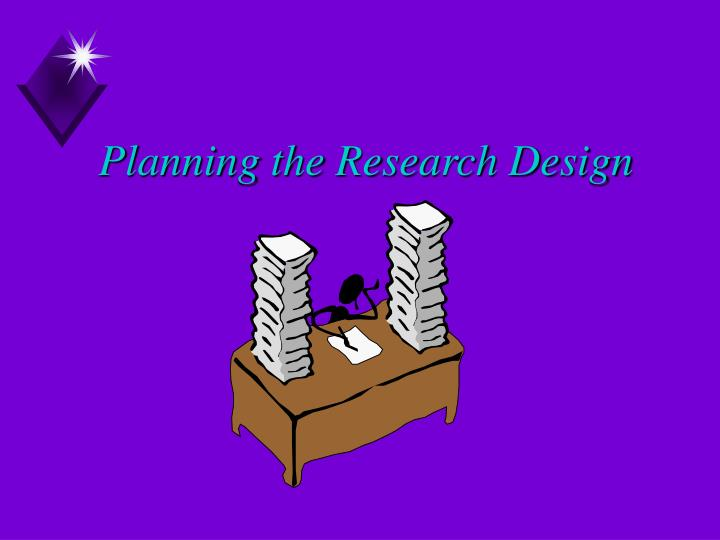 Planning the Research Design