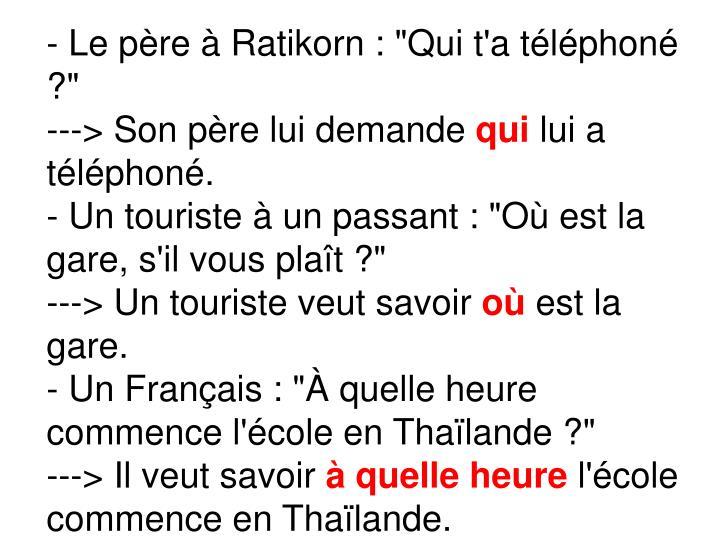 """- Le pre  Ratikorn: """"Qui t'a tlphon ?"""""""