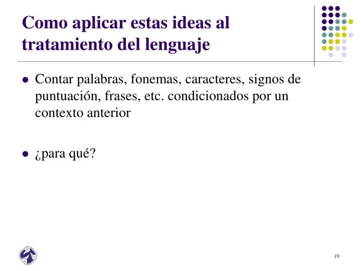 Como aplicar estas ideas al tratamiento del lenguaje