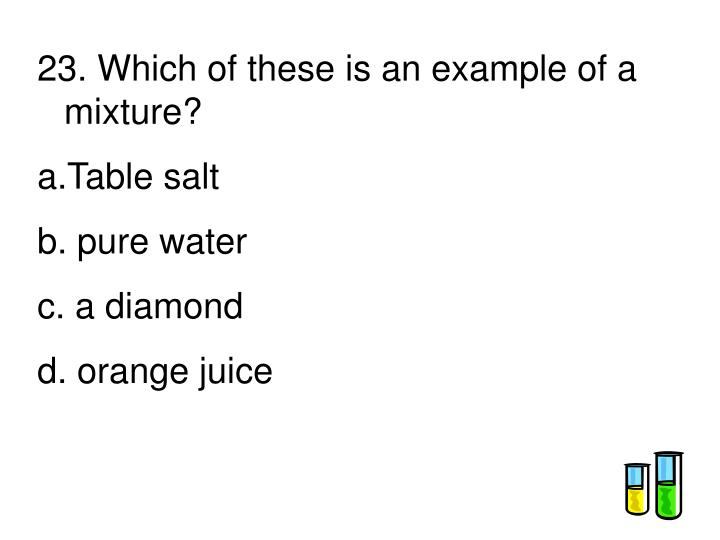 23. Which of these is an example of a mixture?