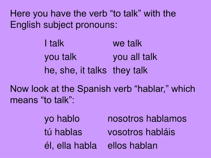 "Here you have the verb ""to talk"" with the English subject pronouns:"