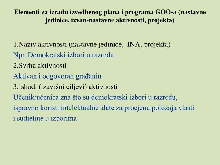 Elementi za izradu izvedbenog plana i programa GOO-a (nastavne jedinice, izvan-nastavne aktivnosti, projekta)