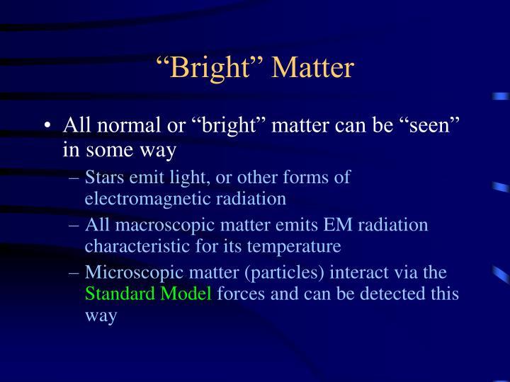 """Bright"" Matter"