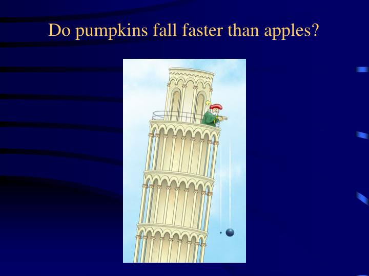 Do pumpkins fall faster than apples?