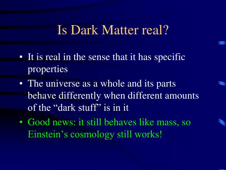 Is Dark Matter real?