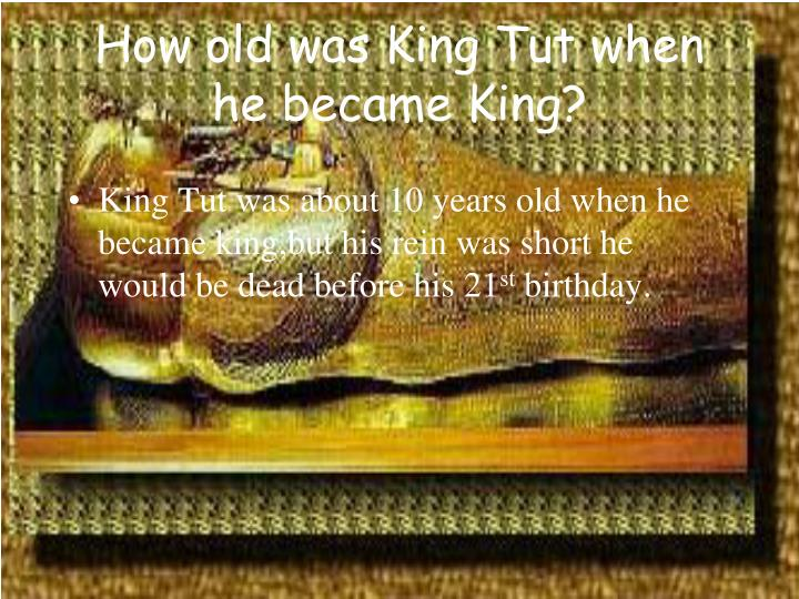 How old was King Tut when he became King?
