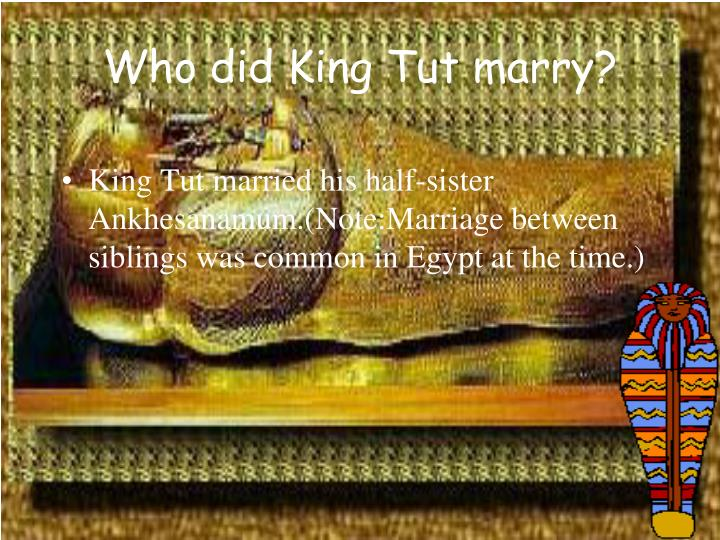 Who did King Tut marry?