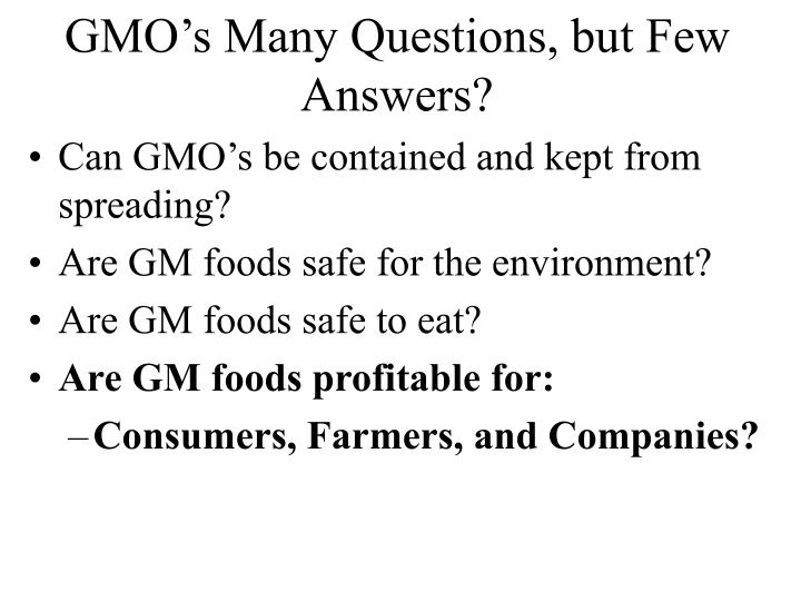 GMO's Many Questions, but Few Answers?