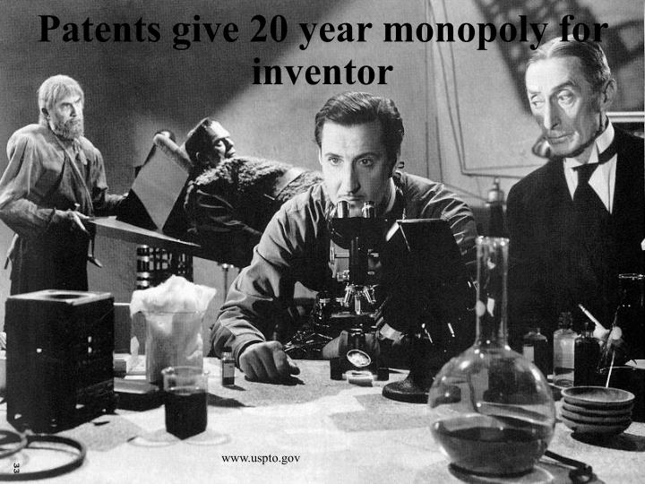 Patents give 20 year monopoly for inventor