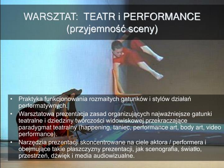 WARSZTAT:  TEATR i PERFORMANCE (przyjemność sceny)