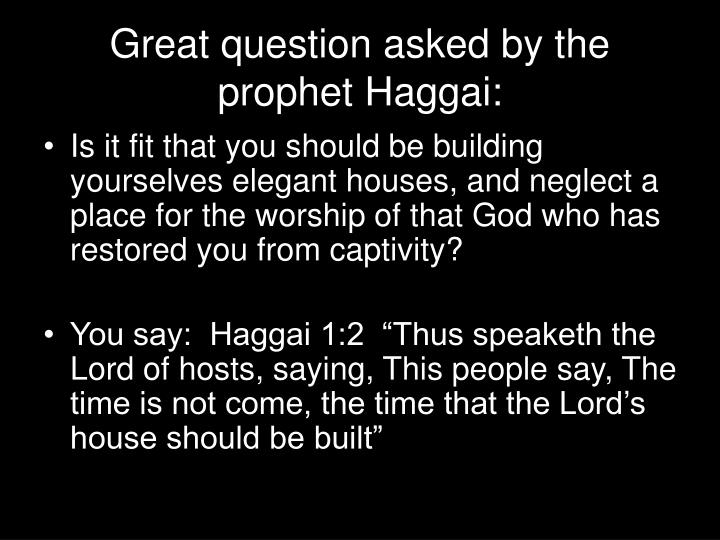 Great question asked by the prophet Haggai: