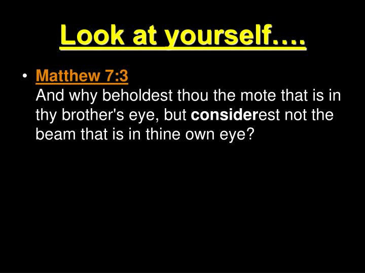 Look at yourself….