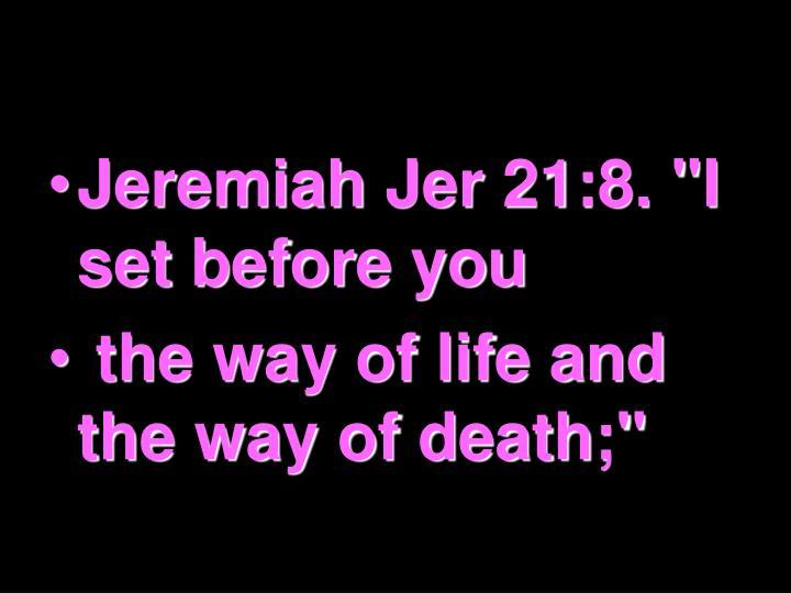 "Jeremiah Jer 21:8. ""I set before you"