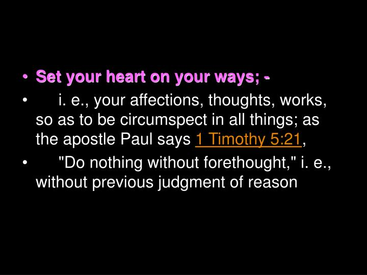 Set your heart on your ways; -
