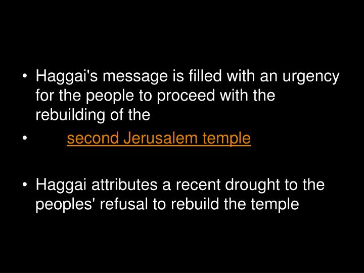 Haggai's message is filled with an urgency for the people to proceed with the rebuilding of the