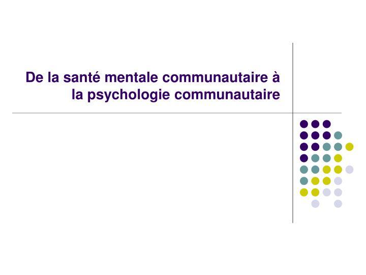 De la santé mentale communautaire à la psychologie communautaire