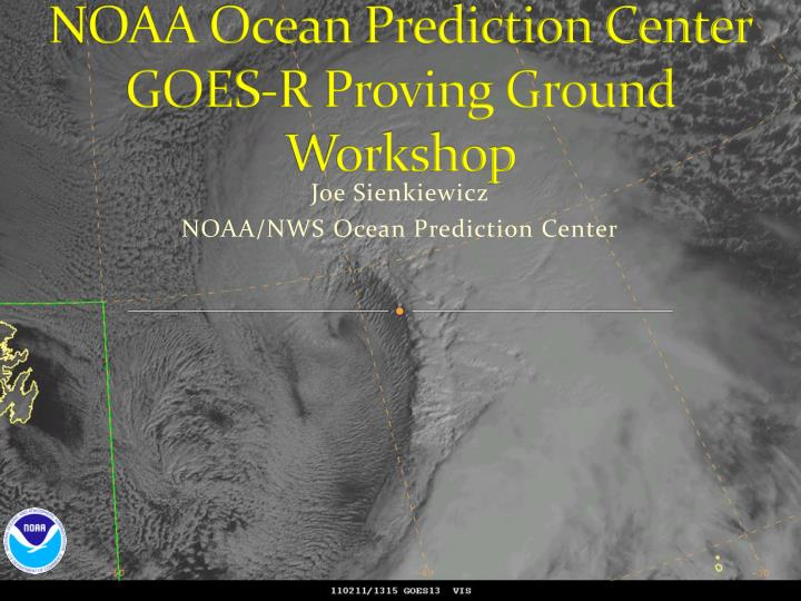 Noaa ocean prediction center goes r proving ground workshop