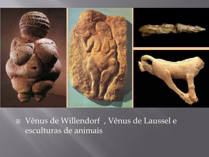 Vênus de Willendorf  , Vênus de Laussel e esculturas de animais
