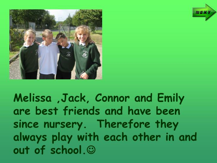 Melissa ,Jack, Connor and Emily are best friends and have been since nursery.  Therefore they always...