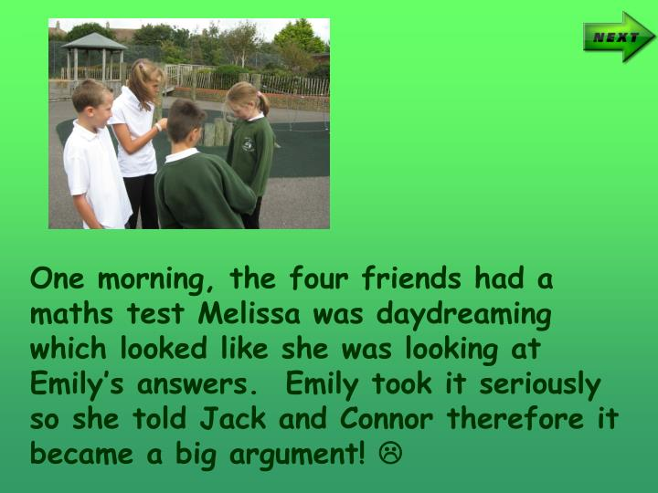 One morning, the four friends had a maths test Melissa was daydreaming which looked like she was loo...