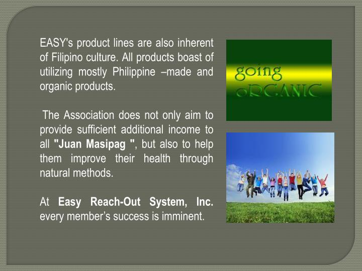 EASY's product lines are also inherent of Filipino culture. All products boast of utilizing mostly Philippine –made and organic products.