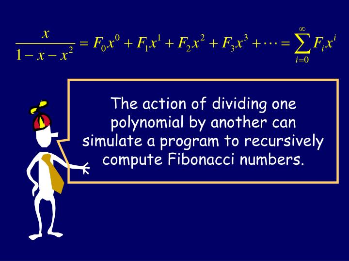 The action of dividing one polynomial by another can simulate a program to recursively compute Fibonacci numbers.