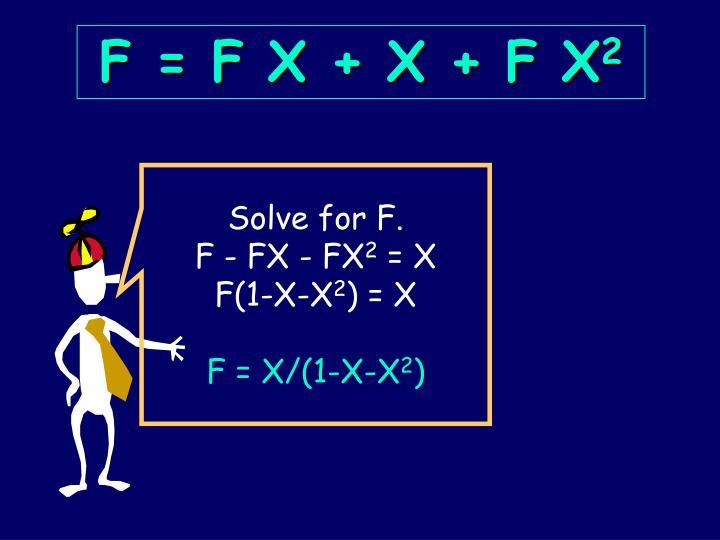 F = F X + X + F X