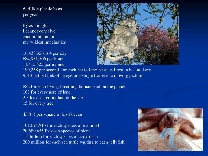 6 trillion plastic bags