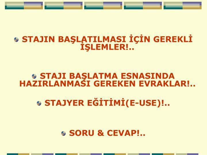 STAJIN BAŞLATILMASI İÇİN GEREKLİ İŞLEMLER!..