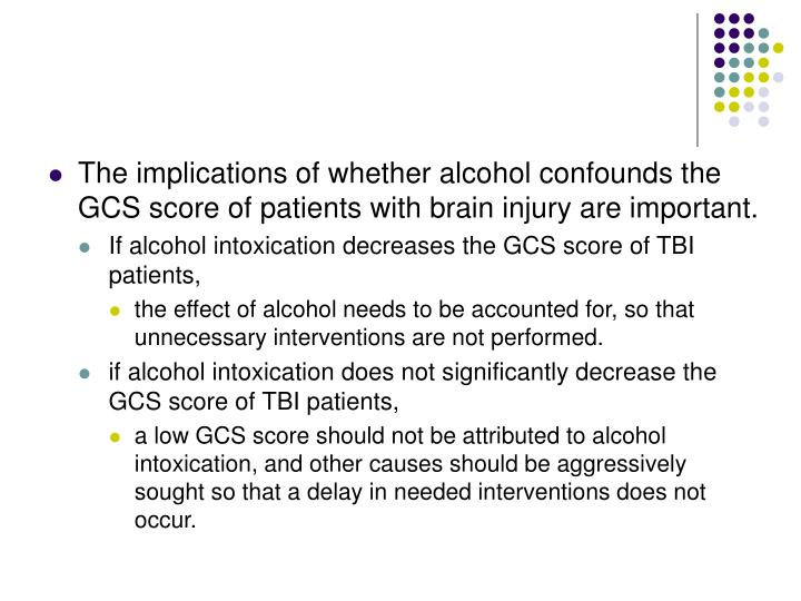The implications of whether alcohol confounds the GCS score of patients with brain injury are important.