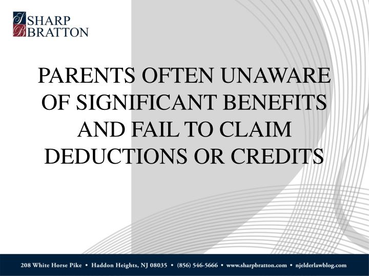 PARENTS OFTEN UNAWARE OF SIGNIFICANT BENEFITS AND FAIL TO CLAIM DEDUCTIONS OR CREDITS