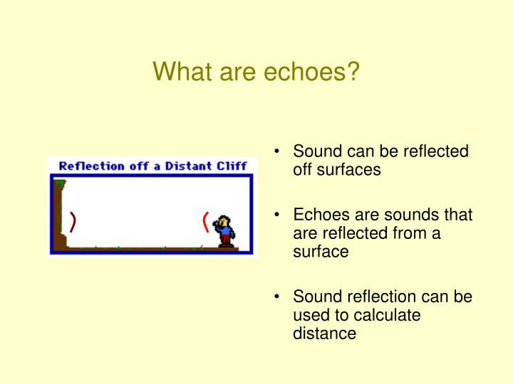 What are echoes?
